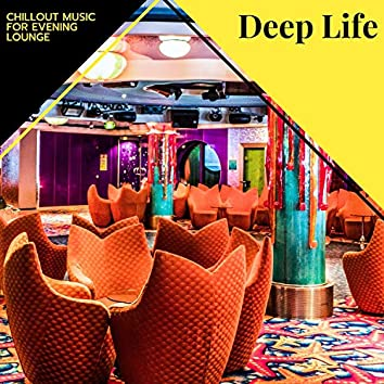 Deep Life - Chillout Music For Evening Lounge