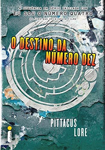 O Destino da Número Dez - Livro 6. Série Os Legados de Lorien: (Série Os legados de Lorien vol. 6)