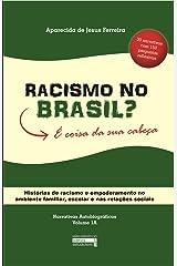 Racismo no Brasil? É coisa da sua cabeça: Histórias de racismo e empoderamento no ambiente familiar, escolar e nas relações sociais (Narrativas Autobiográficas Volume 1A) (Portuguese Edition) Kindle Edition