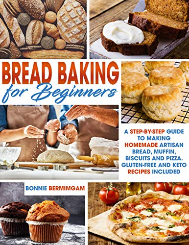 BREAD BAKING FOR BEGINNERS: A Step-By-Step Guide To Making Homemade Artisan Bread,...