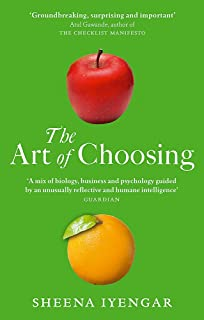 The Art Of Choosing: The Decisions We Make Everyday of our Lives, What They Say About Us and How We Can Improve Them