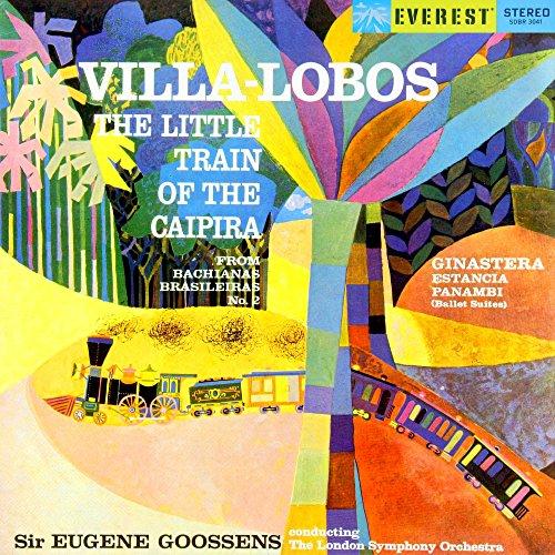 Villa-Lobos: Little Train of the Caipira (from Bachianas Brasileiras No. 2) - Ginastera: Estancia & Panambi (Transferred from the Original Everest Records Master Tapes)