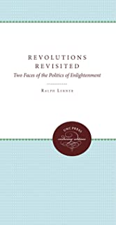 Revolutions Revisited: Two Faces of the Politics of Enlightenment (Unc Press Enduring Editions)