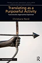 Translating as a Purposeful Activity (Translation Theories Explored)