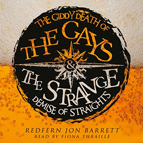 The Giddy Death of the Gays & the Strange Demise of Straights audiobook cover art