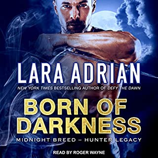 Born of Darkness     Midnight Breed Hunter Legacy Series, Book 1              By:                                                                                                                                 Lara Adrian                               Narrated by:                                                                                                                                 Roger Wayne                      Length: 6 hrs and 39 mins     169 ratings     Overall 4.5