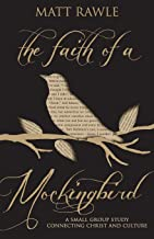 The Faith of a Mockingbird: A Small Group Study Connecting Christ and Culture (The Pop in Culture Series)