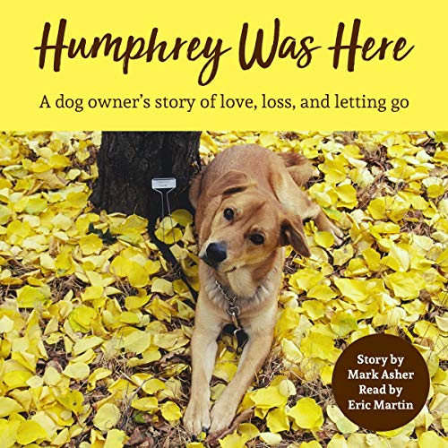 Humphrey Was Here: A Dog Owner's Story of Love, Loss, and Letting Go cover art