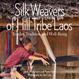 SILK WEAVERS OF HILL TRIBE LAO: Textiles, Tradition, and Well-Being - Joshua Hirchstein