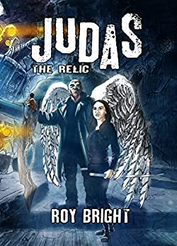 Judas: The Relic (The Iscariot Warrior Book 2) by [Roy Bright]