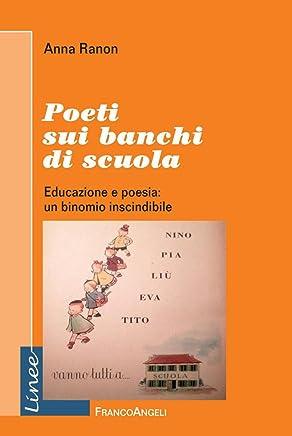 Poeti sui banchi di scuola. Educazione e poesia: un binomio inscindibile (Linee Vol. 5)
