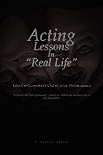 Acting Lessons in ''Real Life'': Take the Guesswork Out of Your Performance