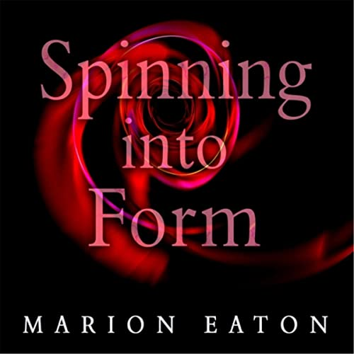 Spinning Into Form de Marion Eaton en Amazon Music - Amazon.es