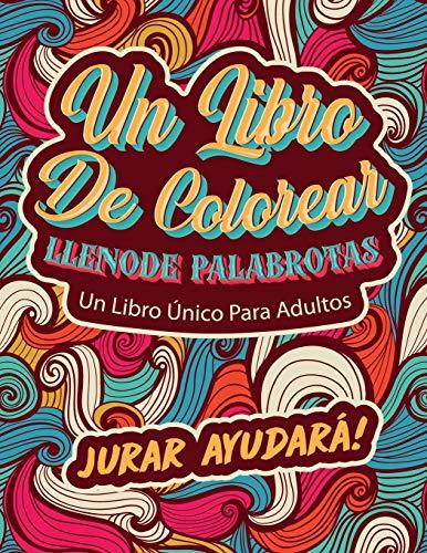 UN LIBRO DE COLOREAR LLENO DE PALABROTAS: Un Libro Único Para Adultos. Jurar Ayudará! (Jurar regalos)