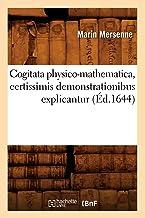 Cogitata Physico-Mathematica, Certissimis Demonstrationibus Explicantur (Ed.1644) (Savoirs Et Traditions) (French Edition)