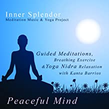 Peaceful Mind: Guided Meditations, Breathing Exercise and Yoga Nidra Relaxation With Kanta Barrios
