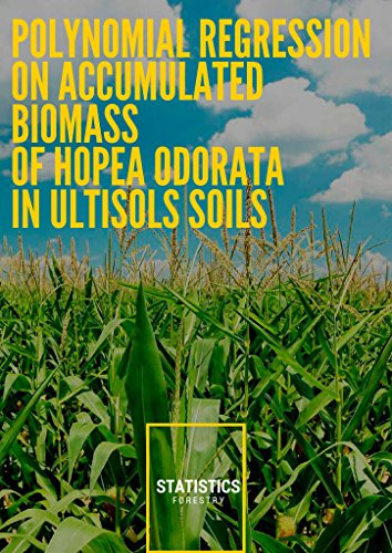 Polynomial Regression On Accumulated Biomass Of Hopea Odorata In Ultisols Soils (English Edition)
