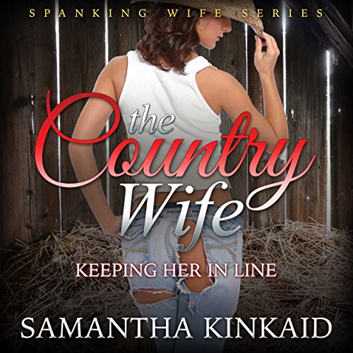 The Country Wife: Keeping Her in Line (Spanking Wife Series) audiobook cover art