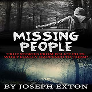 Missing People: True Stories from Police Files     What Really Happened to Them?              By:                                                                                                                                 Joseph Exton                               Narrated by:                                                                                                                                 Steven Mills                      Length: 1 hr and 16 mins     12 ratings     Overall 4.1