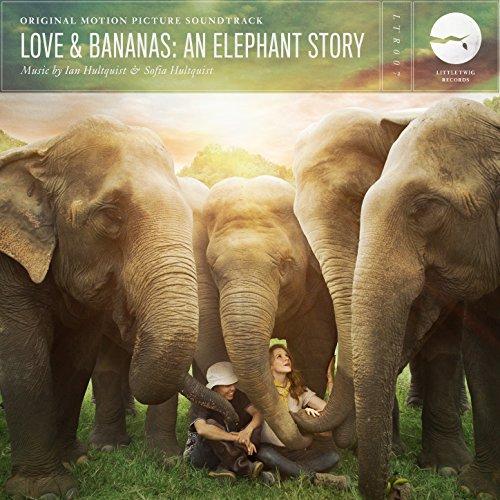 Love & Bananas: an Elephant Story (Original Motion Picture Soundtrack)
