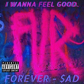 I Wanna Feel Good.