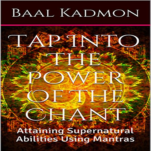 Tap into the Power of the Chant: Attaining Supernatural Abilities Using Mantras audiobook cover art