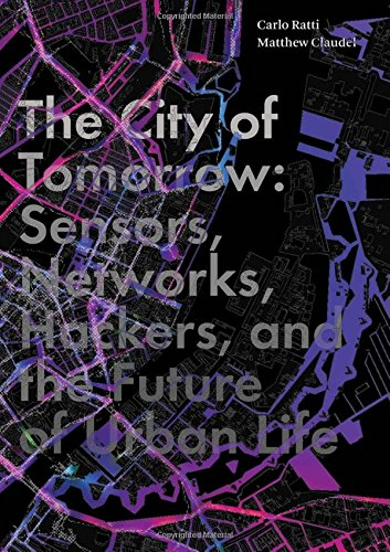 Compare Textbook Prices for The City of Tomorrow: Sensors, Networks, Hackers, and the Future of Urban Life The Future Series  ISBN 9780300204803 by Ratti, Carlo,Claudel, Matthew