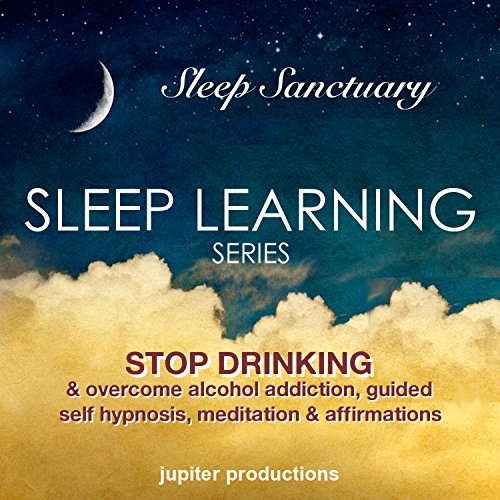Stop Drinking, & Overcome Alcohol Addiction Audiobook By Jupiter Productions cover art