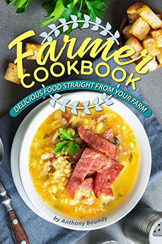 Farmer Cookbook: Delicious Food Straight from Your Farm by [Anthony Boundy]