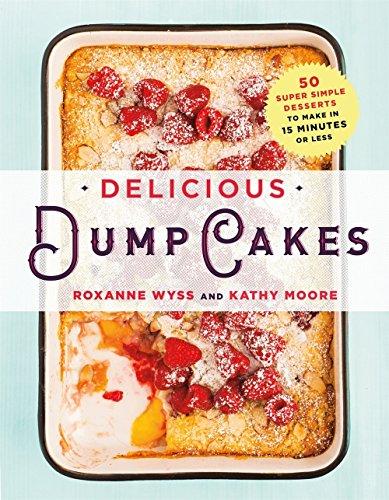 Delicious Dump Cakes: 50 Super Simple