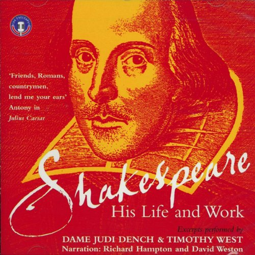 Shakespeare     His Life & Work              By:                                                                                                                                 Richard Hampton,                                                                                        David Weston                               Narrated by:                                                                                                                                 Judi Dench,                                                                                        Timothy West                      Length: 2 hrs and 26 mins     Not rated yet     Overall 0.0