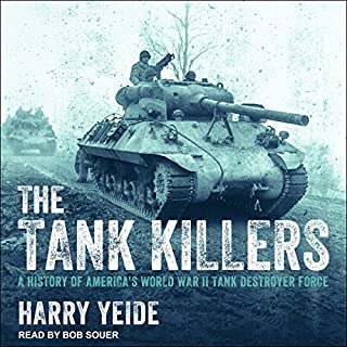 The Tank Killers     A History of America's World War II Tank Destroyer Force              Written by:                                                                                                                                 Harry Yeide                               Narrated by:                                                                                                                                 Bob Souer                      Length: 9 hrs and 24 mins     2 ratings     Overall 5.0