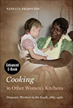 Cooking in Other Women's Kitchens, Enhanced Ebook: Domestic Workers in the South,1865-1960 (The John Hope Franklin Series ...