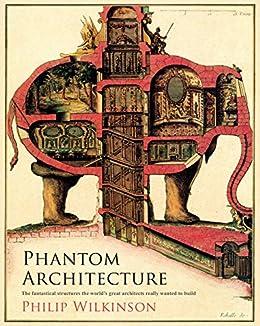 Phantom Architecture by [Philip Wilkinson]