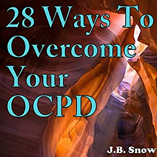 28 Ways to Overcome Your OCPD     Transcend Mediocrity, Book 206              By:                                                                                                                                 J.B. Snow                               Narrated by:                                                                                                                                 D Gaunt                      Length: 46 mins     9 ratings     Overall 4.6