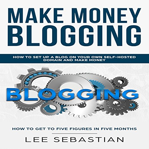 Make Money Blogging Audiobook By Lee Sebastian cover art