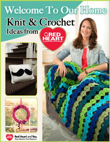 Welcome to Our Home - Knit and Crochet Ideas from Red Heart by [Editors of FaveCrafts]