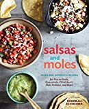 Salsas and Moles: Fresh and Authentic Recipes for Pico de Gallo, Mole...
