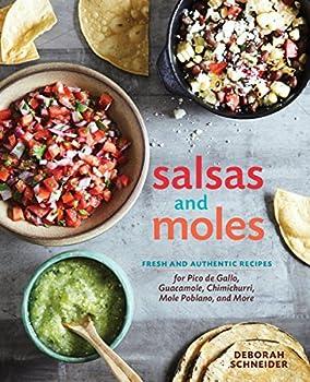 Salsas and Moles  Fresh and Authentic Recipes for Pico de Gallo Mole Poblano Chimichurri Guacamole and More [A Cookbook]