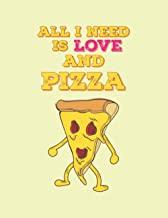 all I need is love and pizza: notebook gift for pizza lovers and foodies 120 ruled pages 8.5x11 inch