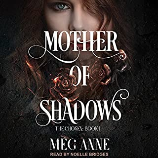 Mother of Shadows     The Chosen series, Book 1              Written by:                                                                                                                                 Meg Anne                               Narrated by:                                                                                                                                 Noelle Bridges                      Length: 6 hrs and 49 mins     1 rating     Overall 4.0