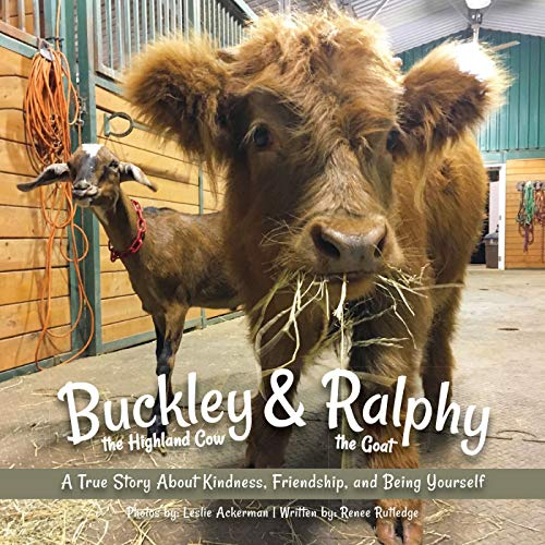 Buckley the Highland Cow and Ralphy the Goat: A True Story about Kindness, Friendship, and Being Yourself