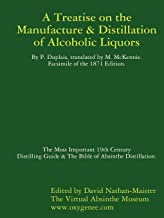 Manufacture & Distillation of Alcoholic Liquors by P.Duplais. The Most Important 19th Century Distilling Guide & The Bible of Absinthe Distillation. Facsimile of the 1871 English Edition.