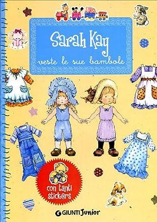 Sarah Kay veste le sue bambole. Con stickers. Ediz. illustrata