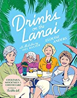 Drinks on the Lanai: Cocktails, Mocktails And Cheesecake Inspired By The Golden Girls