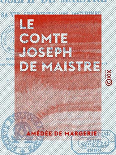 Le Comte Joseph de Maistre - Sa vie, ses écrits, ses doctrines, avec des documents inédits (French Edition)
