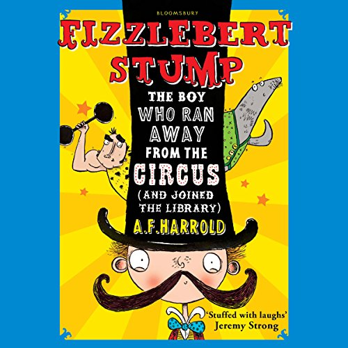 Fizzlebert Stump: The Boy Who Ran Away from the Circus (and Joined the Library) cover art