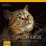Typisch Katze: Der Schlüssel zur Seele Ihrer Katze - Gabriele Linke-Grün