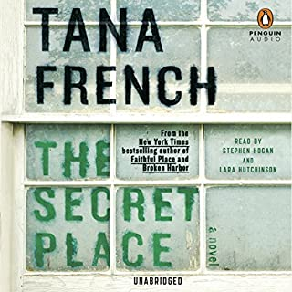 The Secret Place     A Novel              Written by:                                                                                                                                 Tana French                               Narrated by:                                                                                                                                 Stephen Hogan,                                                                                        Lara Hutchinson                      Length: 20 hrs and 35 mins     19 ratings     Overall 4.3