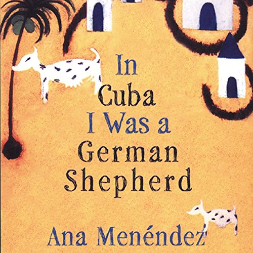 In Cuba I Was a German Shepherd audiobook cover art